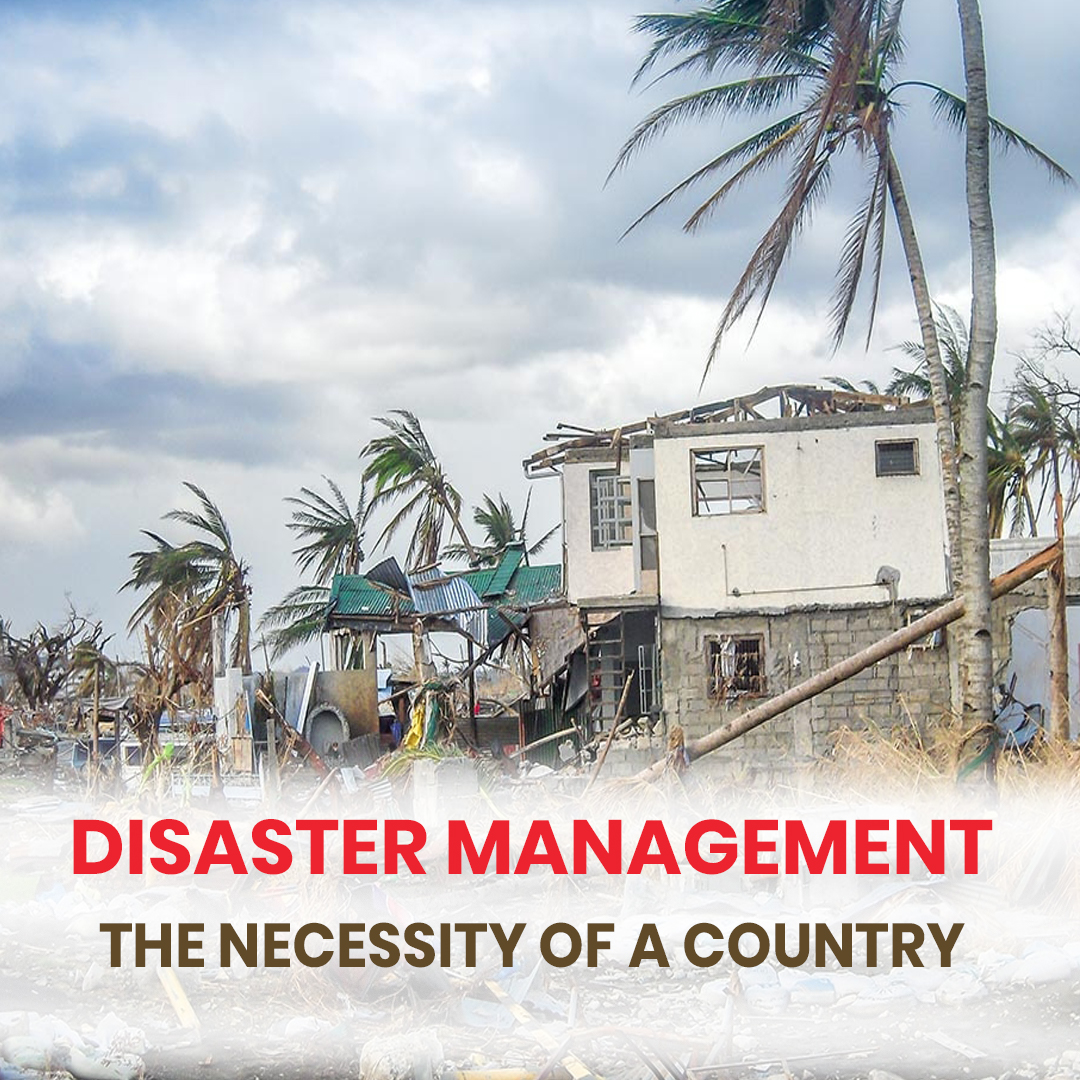 Disaster Management: the necessity of a country