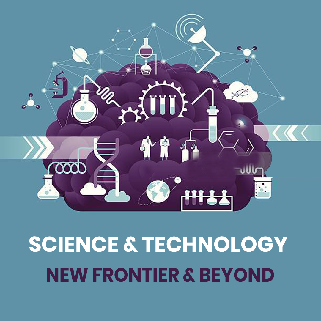 Science & Technology: New frontiers & Beyond