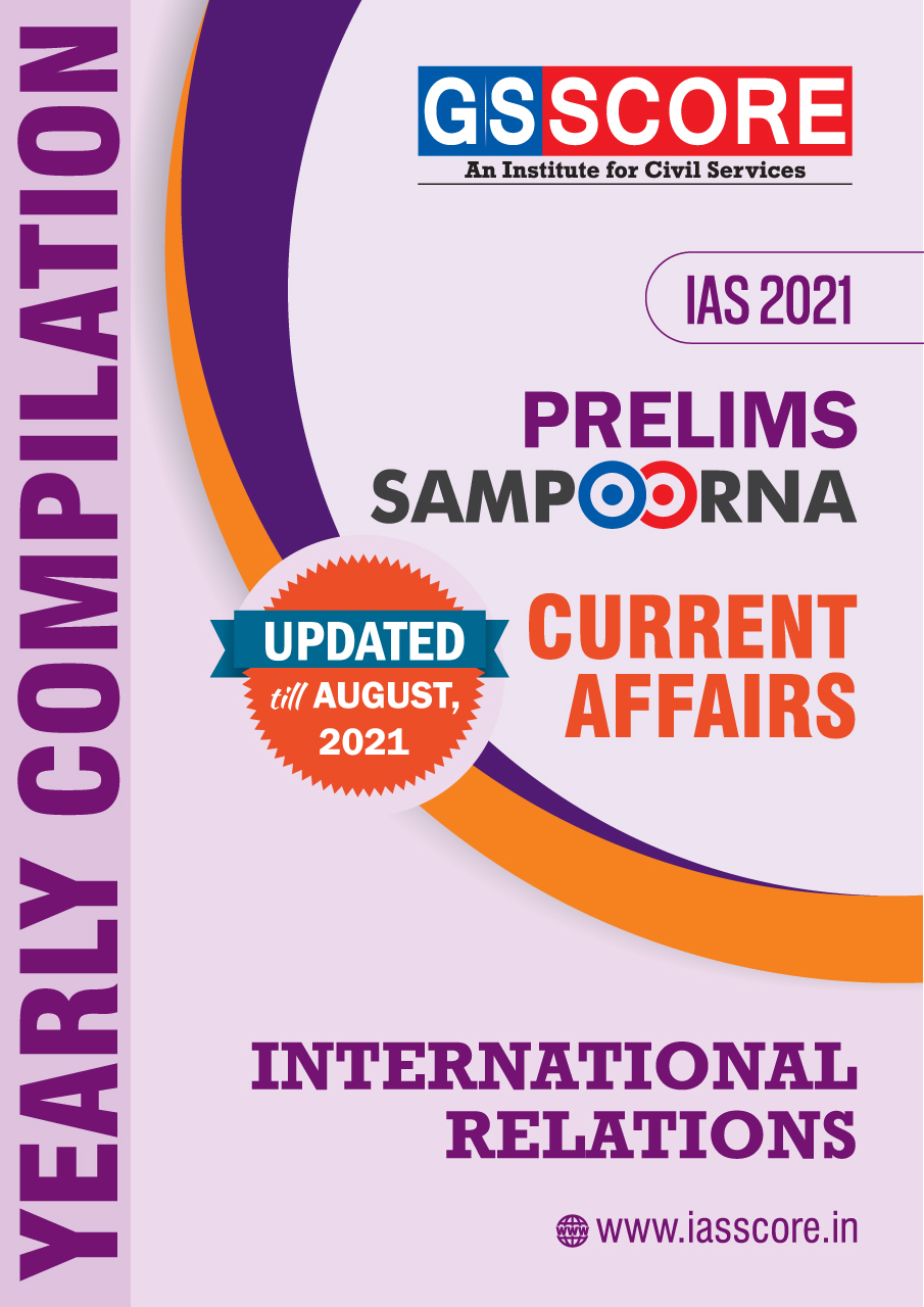 Prelims 2021 Current Affairs Yearly Compilation- International Relations